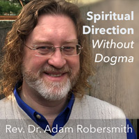 Spiritual Direction Without Dogma w Adam Robersmith